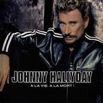 A La Vie, A La Mort! Johnny Hallyday