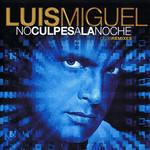 No Culpes A La Noche: Club Remixes Luis Miguel