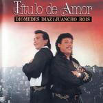Titulo De Amor Diomedes Diaz & Juancho Rois