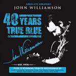 40 Years True Blue: Absolute Greatest John Williamson