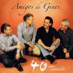 40 Años Cantando Amigos De Gines