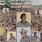 Para Mi Fanaticada Diomedes Diaz & Colacho Mendoza