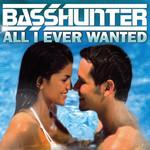 All I Ever Wanted (Cd Single) Basshunter