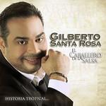 El Caballero De La Salsa... La Historia Tropical Gilberto Santa Rosa