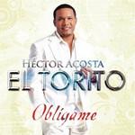 Obligame Hector Acosta El Torito