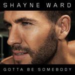 Gotta Be Somebody (Cd Single) Shayne Ward