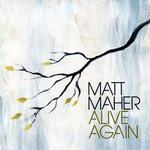 Alive Again Matt Maher