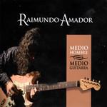 Medio Hombre, Medio Guitarra Raimundo Amador