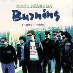 Cinco Años Con Burning (1985-1989) Burning