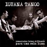 Demasiados Lobos Aullando Para Una Sola Luna Iguana Tango
