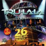 26 Años De Pelicula Tru-La-la