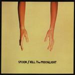 Kill The Moonlight Spoon