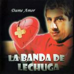 Dame Amor La Banda De Lechuga