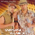Mi Vida... My Life Wisin & Yandel
