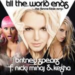 Till The World Ends (Ft. Nicki Minaj & Ke$ha) (The Femme Fatale Remix) (Cd Single) Britney Spears