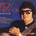 Bye Bye Love Roy Orbison