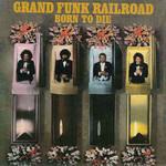 Born To Die Grand Funk Railroad