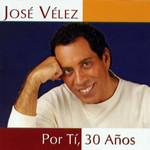Por Ti, 30 Años Jose Velez