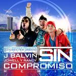 Sin Compromiso (Featuring Jowell & Randy) (Remix) (Cd Single) J. Balvin