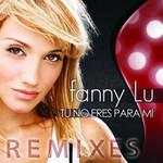 Tu No Eres Para Mi (Remixes) (Cd Single) Fanny Lu
