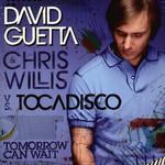 Tomorrow Can Wait (Featuring Chris Willis & Tocadisco) (Cd Single) David Guetta