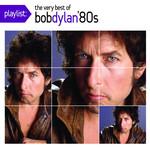 Playlist: The Very Best Of Bob Dylan '80s Bob Dylan