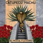 El Mezcal Y La Cobra Catupecu Machu