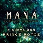 El Verdadero Amor Perdona (Featuring Prince Royce) (Cd Single) Mana