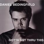Gotta Get Thru This Daniel Bedingfield