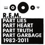 Part Lies, Part Heart, Part Truth, Part Garbage 1982-2011 Rem