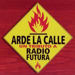 Arde La Calle (Un Tributo A Radio Futura)