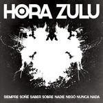 Siempre Soñe Saber Sobre, Nadie Nego Nunca Nada Hora Zulu