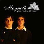 Magnolia Y Los No Me Olvides Magnolia Y Los No Me Olvides