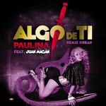 Algo De Ti (Featuring Juan Magan) (Remix Urban) (Cd Single) Paulina Rubio