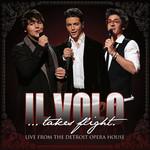 Il Volo... Takes Flight: Live From The Detroit Opera House Il Volo