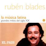 La Musica Latina Grandes Mitos Del Siglo Xx Ruben Blades
