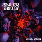Awoken Broken Primal Rock Rebellion