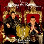 Epoca De Reyes Chino & Nacho