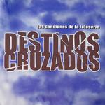 Bso Las Canciones De La Teleserie Destinos Cruzados