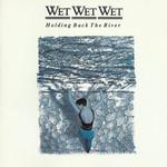 Holding Back The River Wet Wet Wet