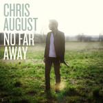 No Far Away Chris August