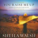 You Raise Me Up Sheila Walsh