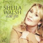 Let Go Sheila Walsh