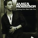Nothing Ever Hurt Like You (Cd Single) James Morrison