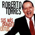 Sus Mas Grandes Exitos Roberto Torres