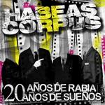20 Años De Rabia, 20 Años De Sueños Habeas Corpus