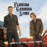 Here's To The Good Times Florida Georgia Line
