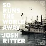 So Runs The World Away Josh Ritter