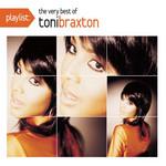 Playlist: The Very Best Of Toni Braxton Toni Braxton