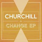 The Change (Ep) Churchill